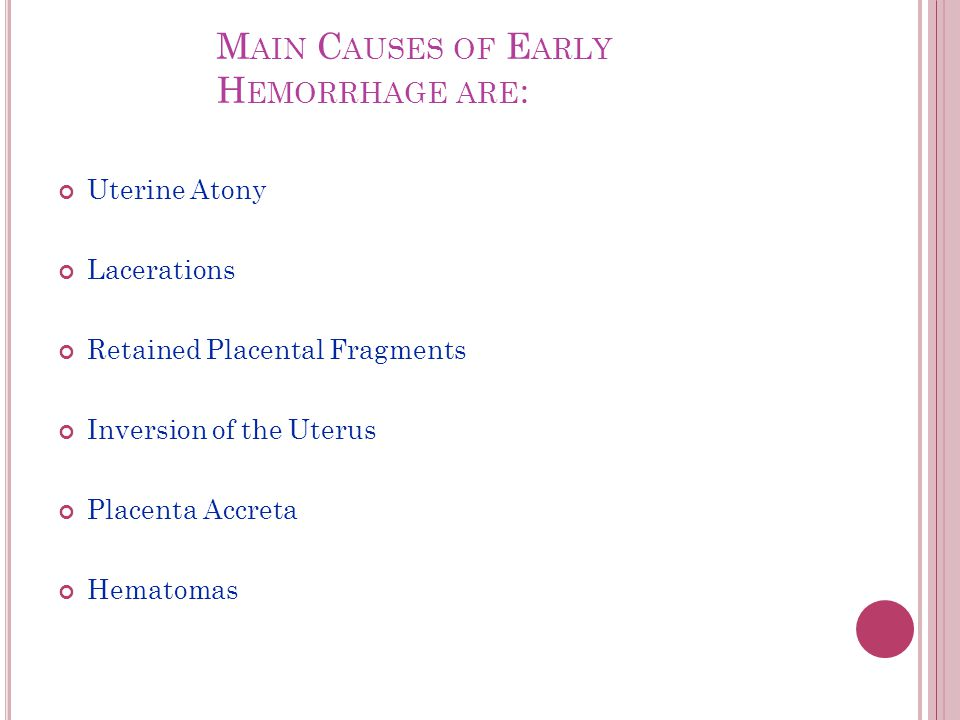 Main Causes of Early Hemorrhage are: