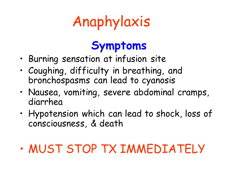 Anaphylaxis Symptoms MUST STOP TX IMMEDIATELY