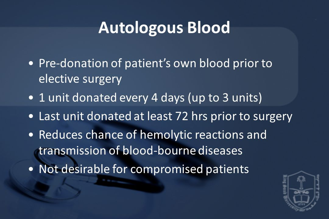 Autologous Blood Pre-donation of patient's own blood prior to elective surgery. 1 unit donated every 4 days (up to 3 units)