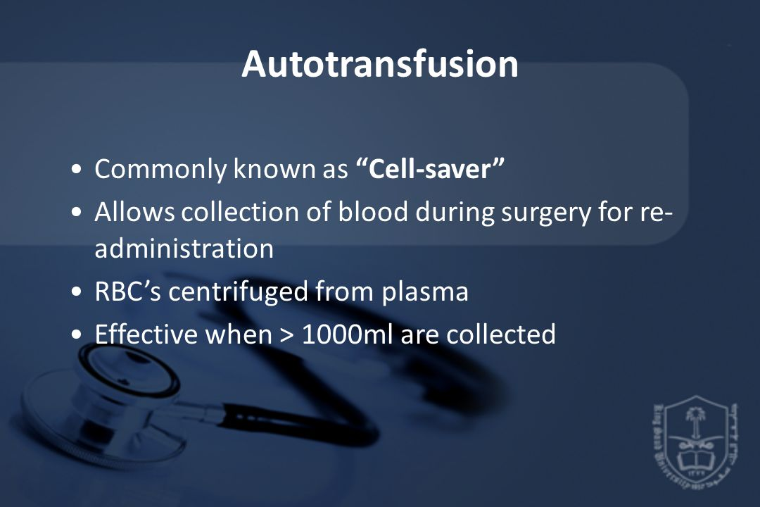 Autotransfusion Commonly known as Cell-saver