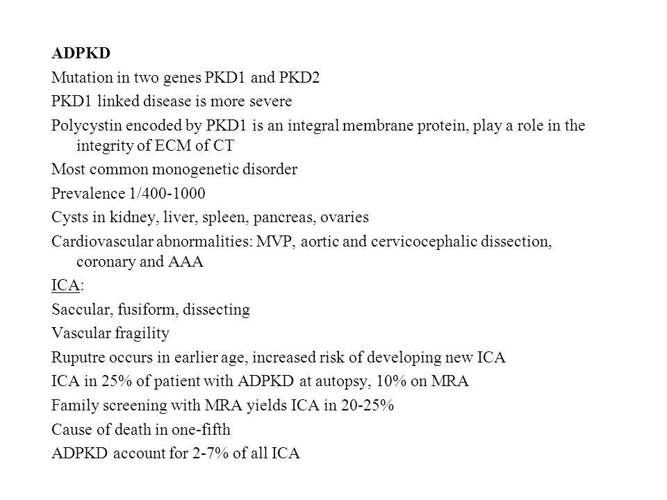 ADPKD Mutation in two genes PKD1 and PKD2. PKD1 linked disease is more severe.