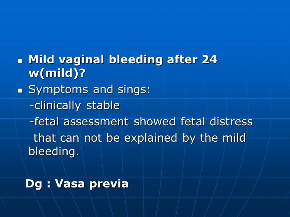 Mild vaginal bleeding after 24 w(mild)