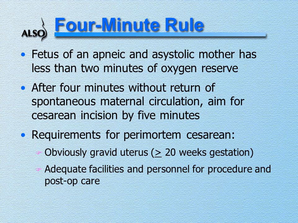 Four-Minute Rule Fetus of an apneic and asystolic mother has less than two minutes of oxygen reserve.