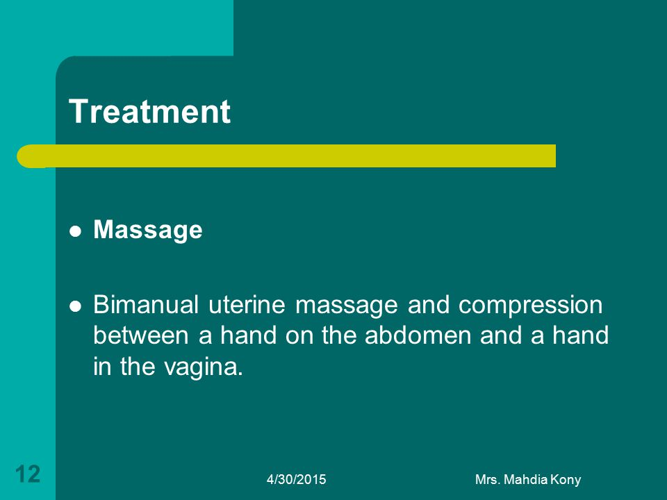 Treatment Massage. Bimanual uterine massage and compression between a hand on the abdomen and a hand in the vagina.