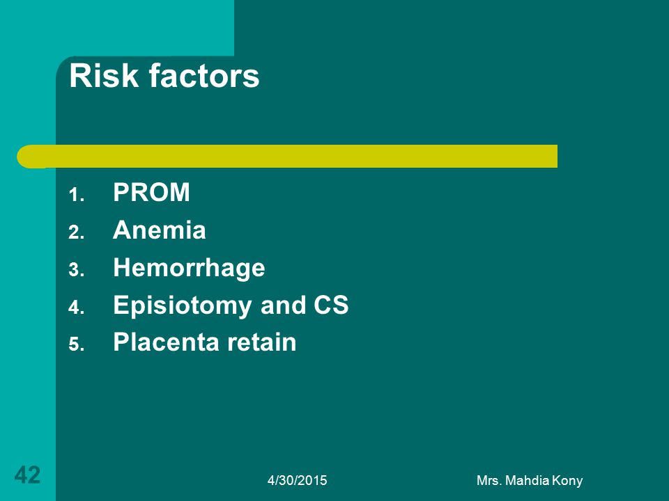 Risk factors PROM Anemia Hemorrhage Episiotomy and CS Placenta retain