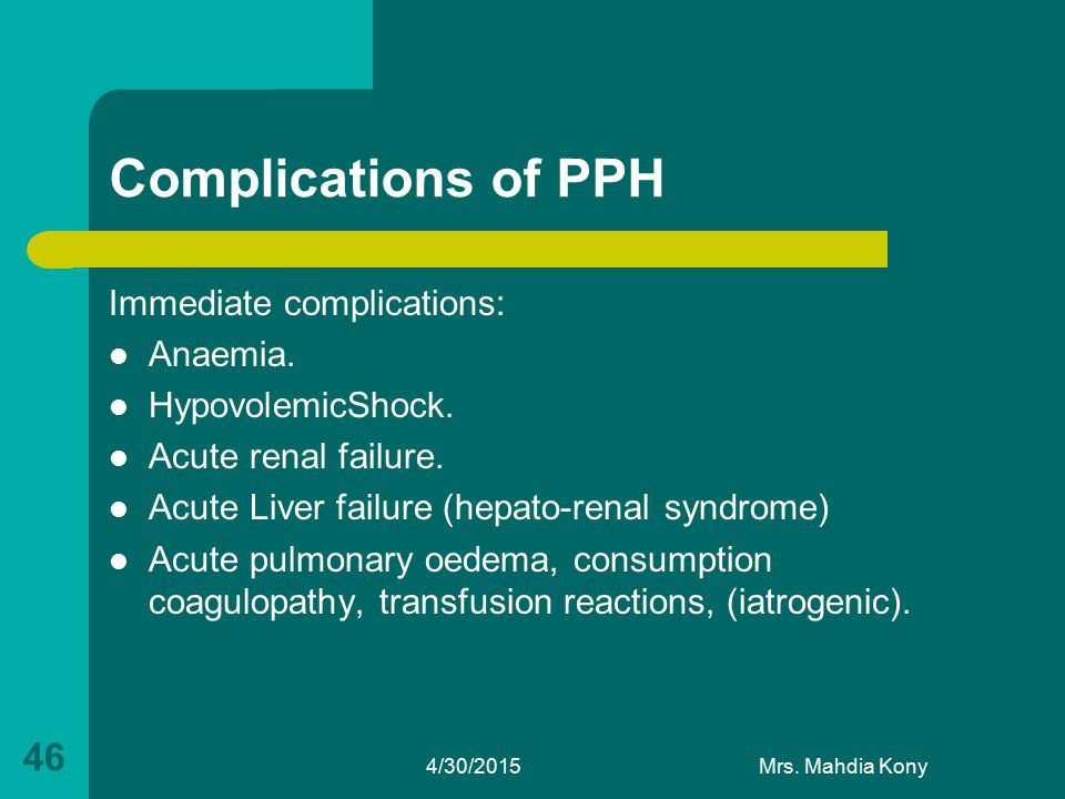 Complications of PPH Immediate complications: Anaemia.