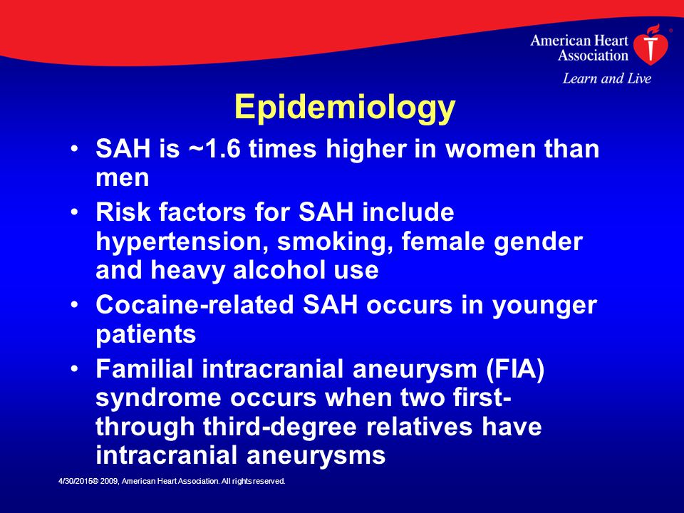 Epidemiology SAH is ~1.6 times higher in women than men