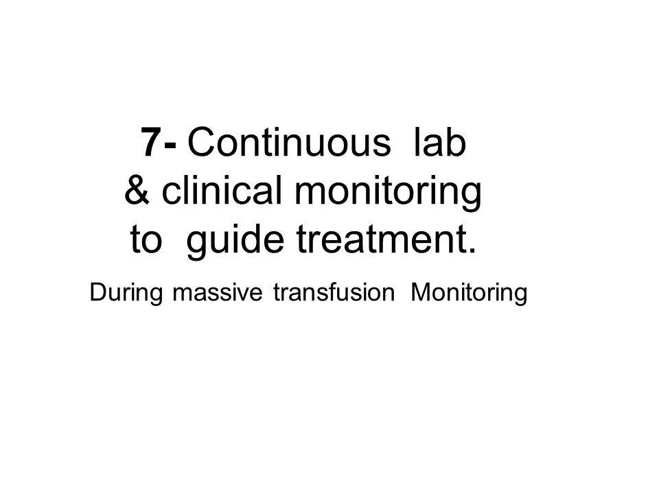 7- Continuous lab & clinical monitoring to guide treatment