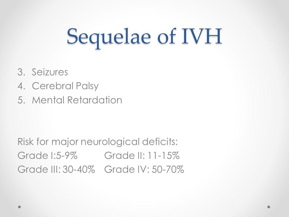 Sequelae of IVH Seizures Cerebral Palsy Mental Retardation