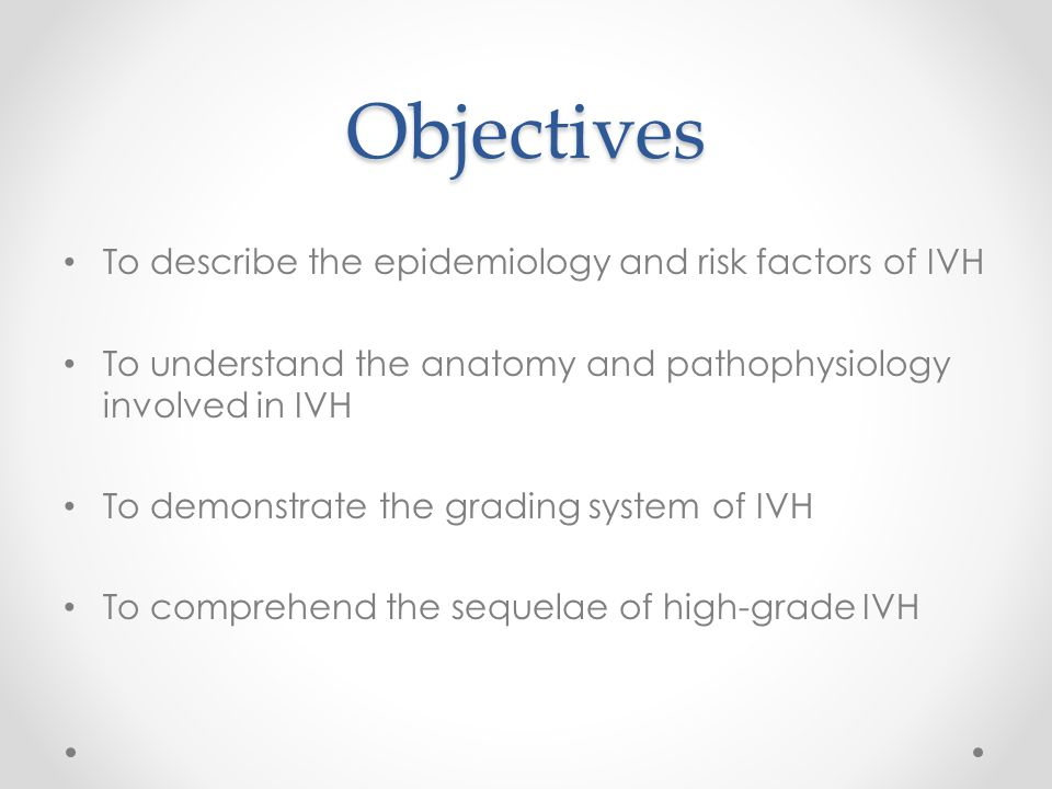 Objectives To describe the epidemiology and risk factors of IVH