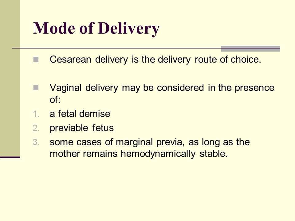 Mode of Delivery Cesarean delivery is the delivery route of choice.