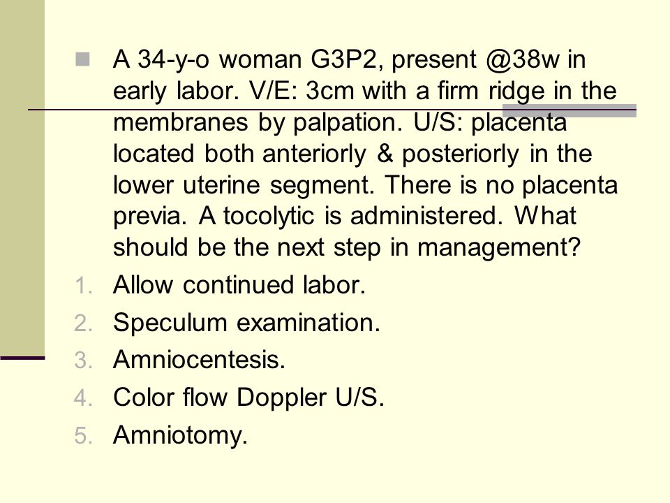 A 34-y-o woman G3P2, present @38w in early labor