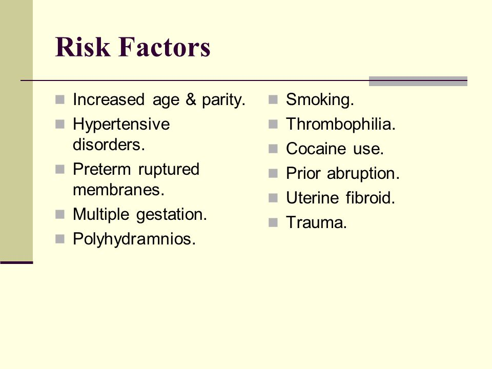 Risk Factors Increased age & parity. Hypertensive disorders.