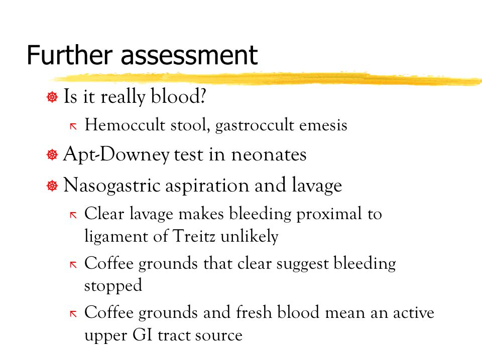 Further assessment Is it really blood Apt-Downey test in neonates