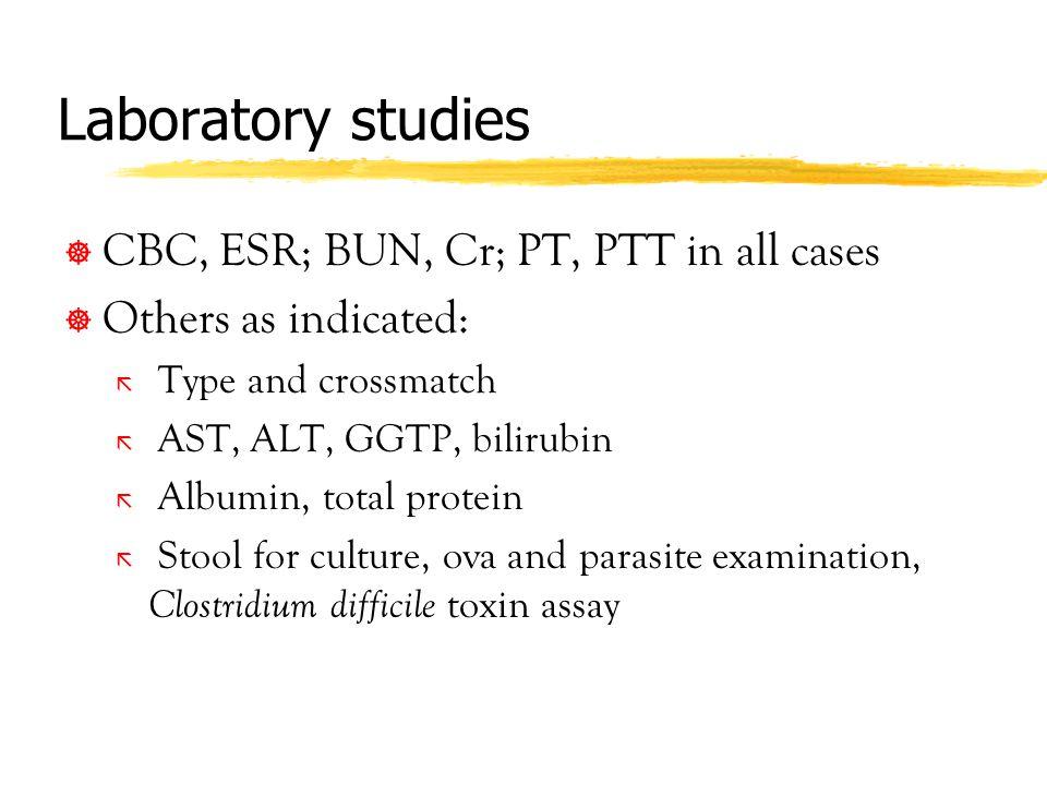 Laboratory studies CBC, ESR; BUN, Cr; PT, PTT in all cases