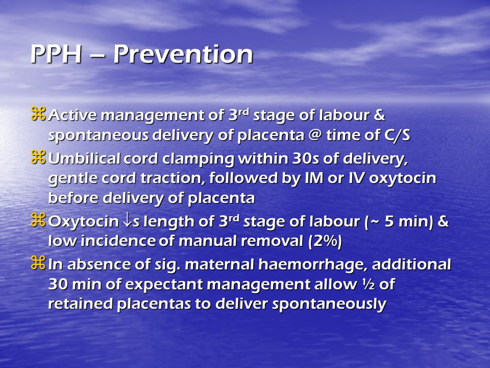PPH – Prevention Active management of 3rd stage of labour & spontaneous delivery of placenta @ time of C/S.