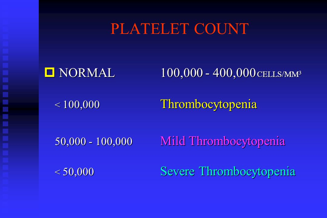 PLATELET COUNT NORMAL 100,000 - 400,000 CELLS/MM3