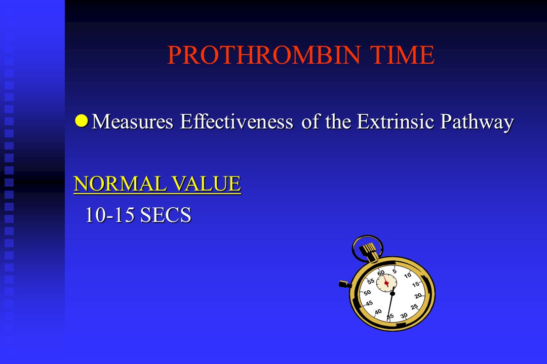 PROTHROMBIN TIME Measures Effectiveness of the Extrinsic Pathway