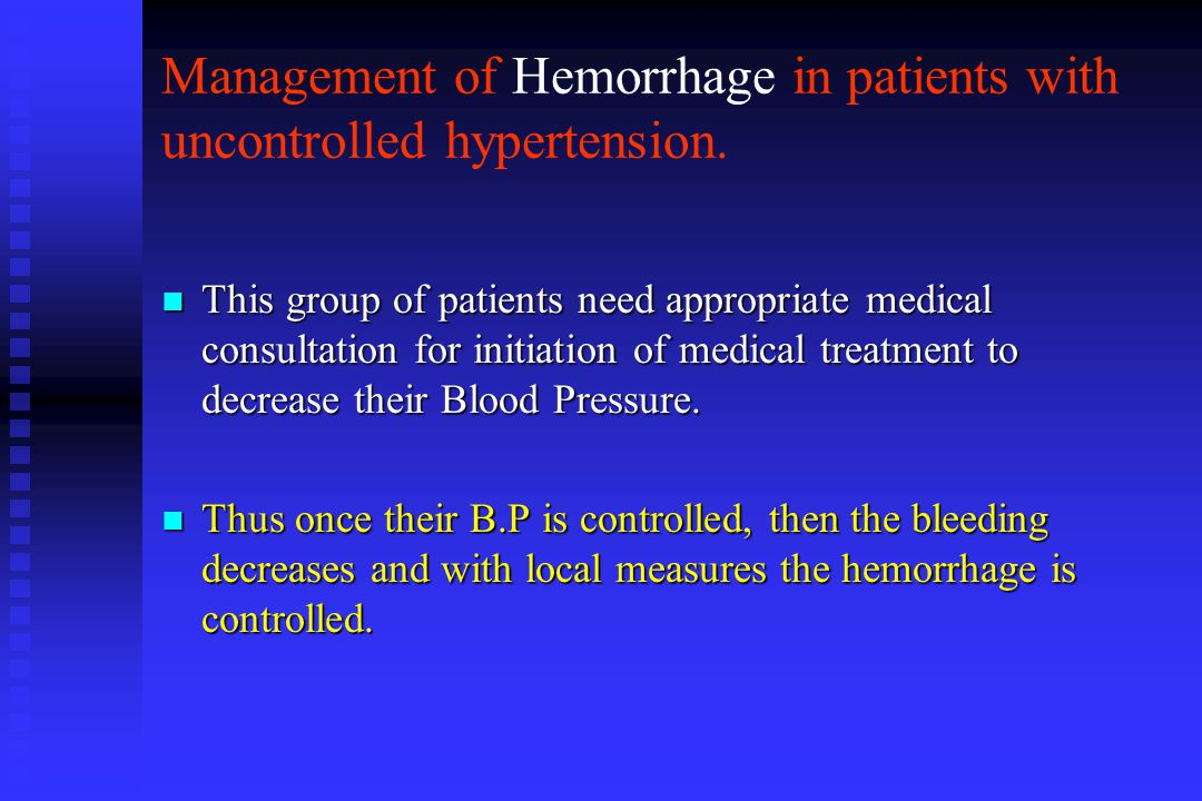 Management of Hemorrhage in patients with uncontrolled hypertension.