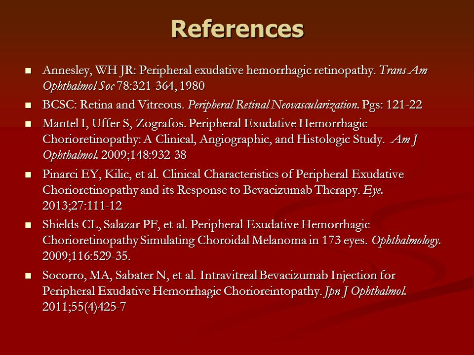 References Annesley, WH JR: Peripheral exudative hemorrhagic retinopathy. Trans Am Ophthalmol Soc 78:321-364, 1980.