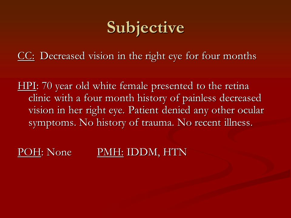 Subjective CC: Decreased vision in the right eye for four months