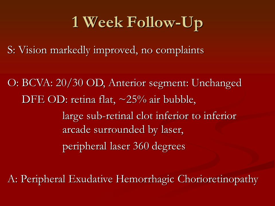 1 Week Follow-Up S: Vision markedly improved, no complaints