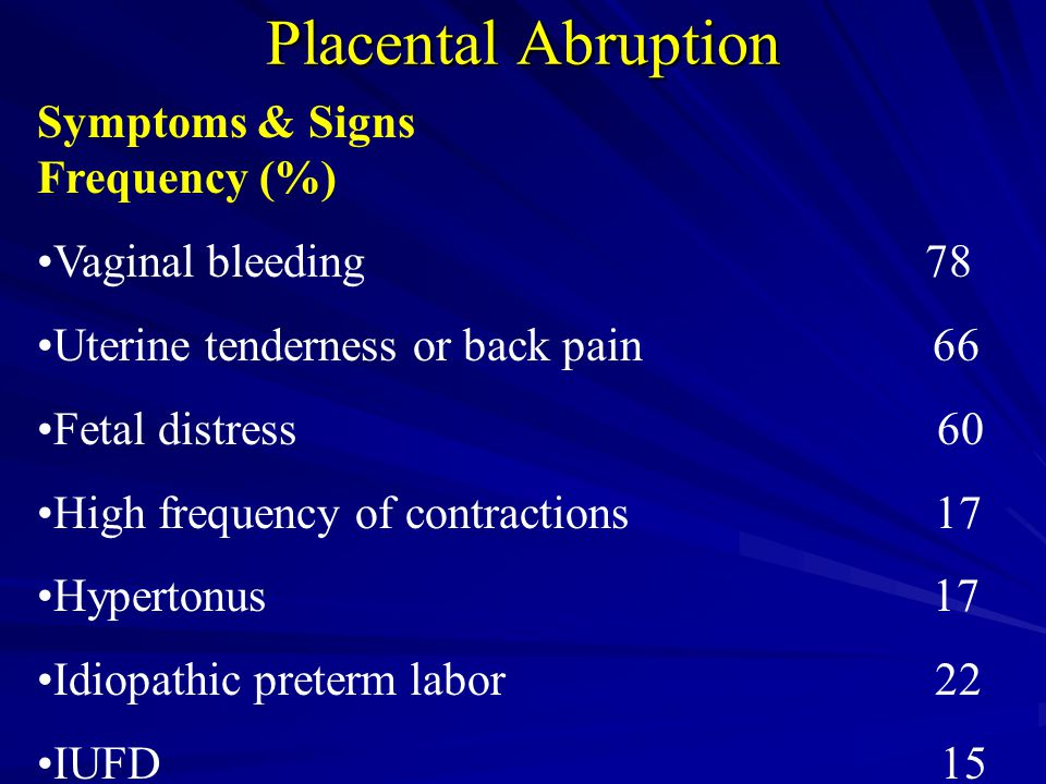 Placental Abruption Symptoms & Signs Frequency (%) Vaginal bleeding 78