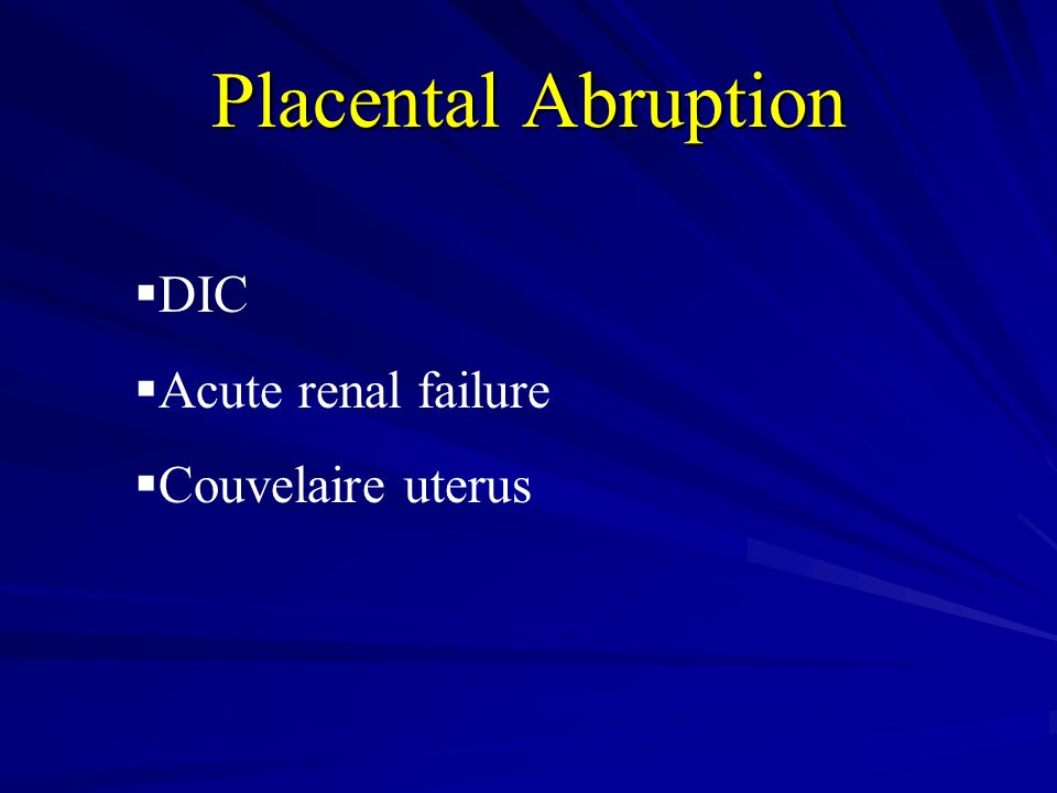 Placental Abruption DIC Acute renal failure Couvelaire uterus
