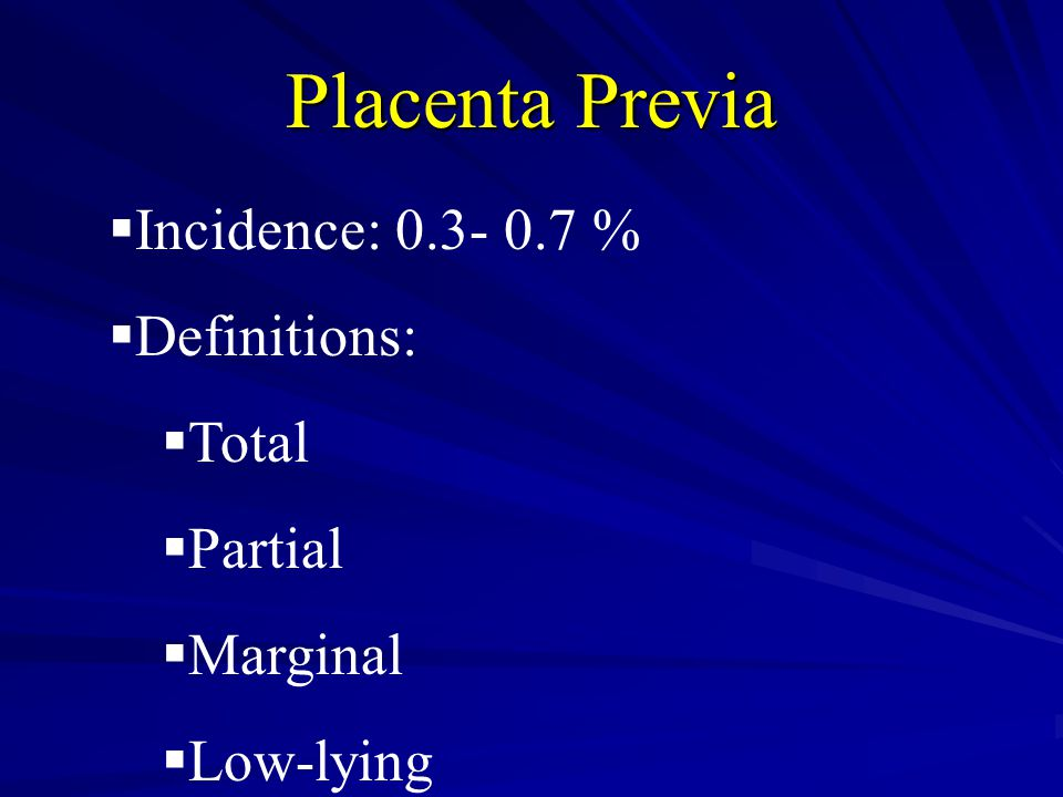 Placenta Previa Incidence: 0.3- 0.7 % Definitions: Total Partial