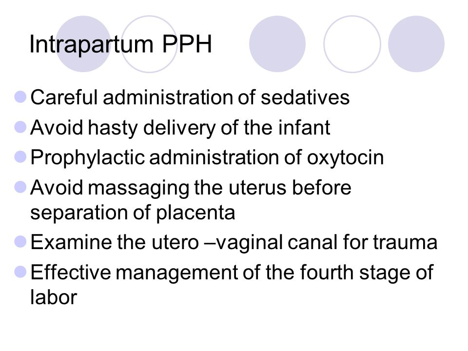 Intrapartum PPH Careful administration of sedatives