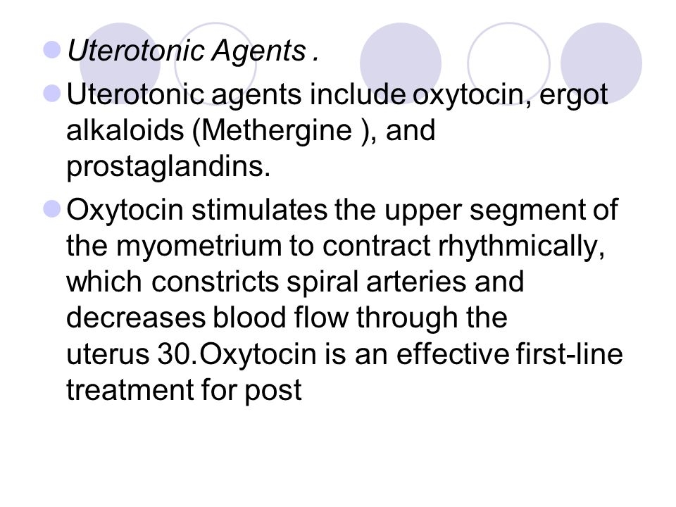 Uterotonic Agents. Uterotonic agents include oxytocin, ergot alkaloids (Methergine ), and prostaglandins.