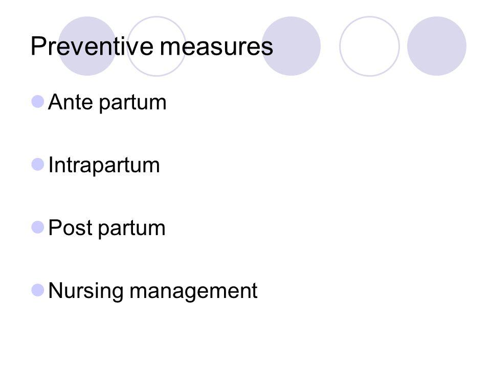 Preventive measures Ante partum Intrapartum Post partum