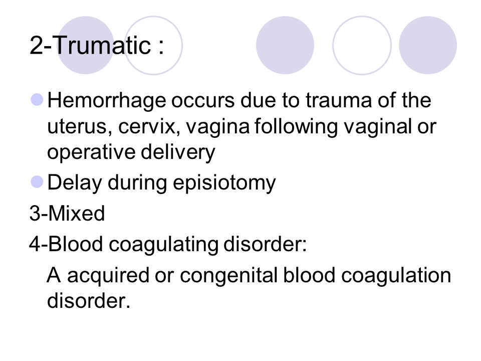 2-Trumatic : Hemorrhage occurs due to trauma of the uterus, cervix, vagina following vaginal or operative delivery.