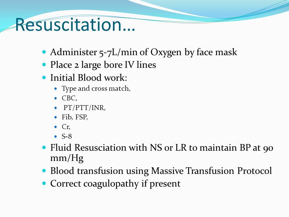 Resuscitation… Administer 5-7L/min of Oxygen by face mask