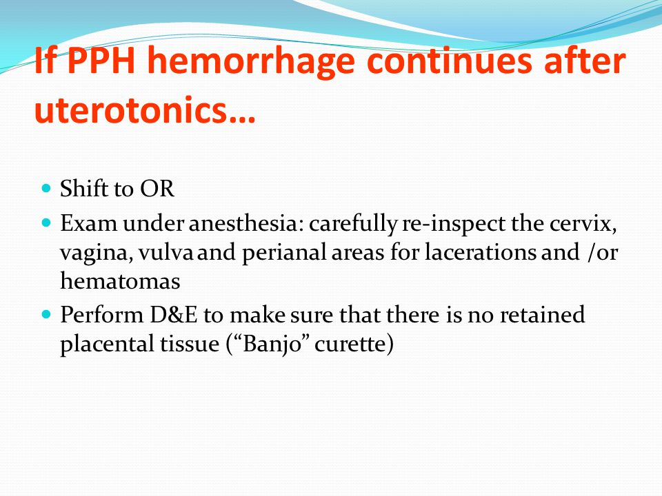 If PPH hemorrhage continues after uterotonics…