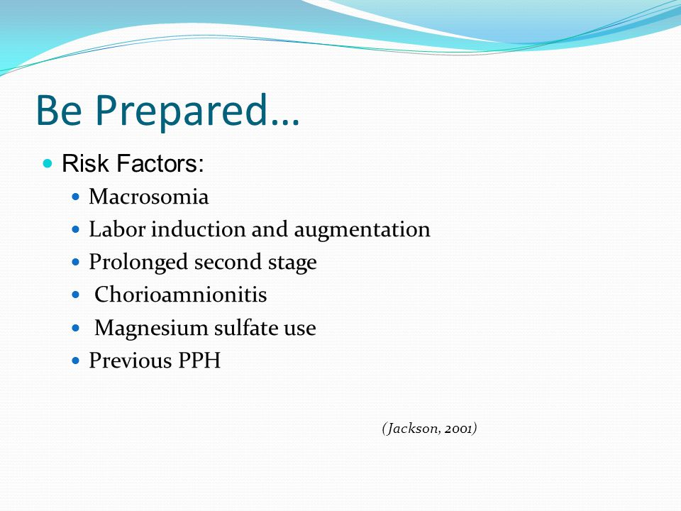 Be Prepared… Risk Factors: Macrosomia Labor induction and augmentation
