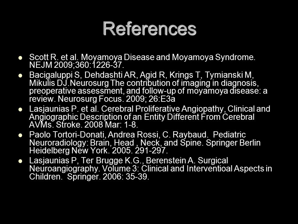 References Scott R. et al. Moyamoya Disease and Moyamoya Syndrome. NEJM 2009;360:1226-37.