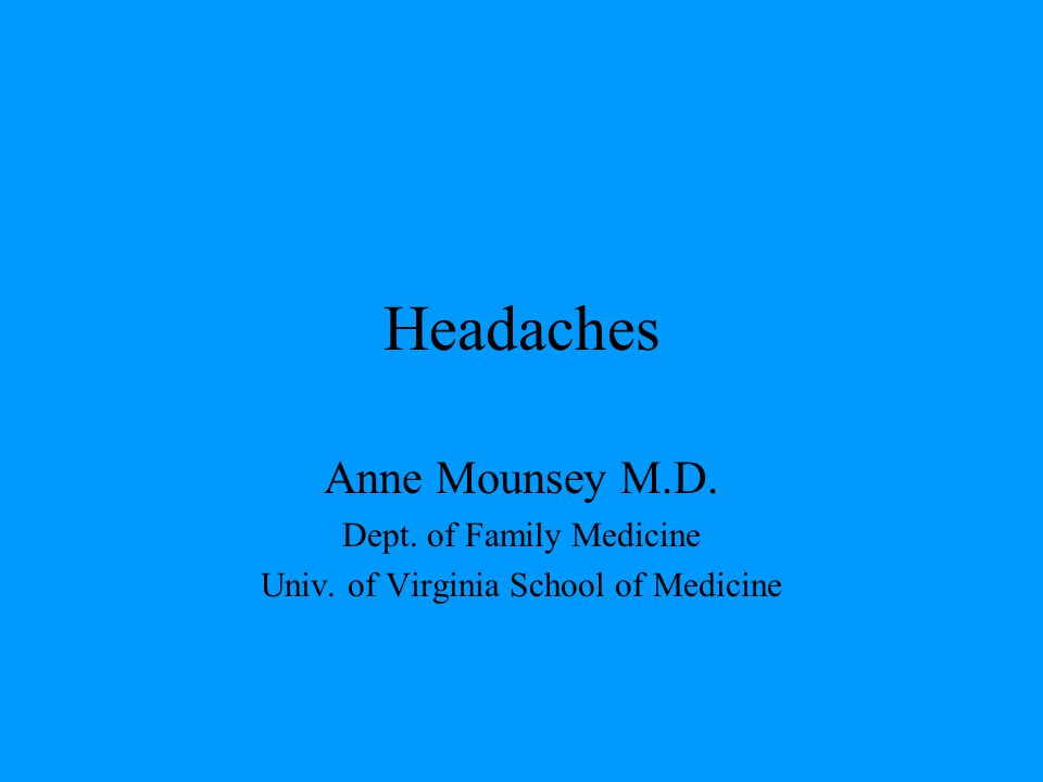 Headaches Anne Mounsey M.D. Dept. of Family Medicine