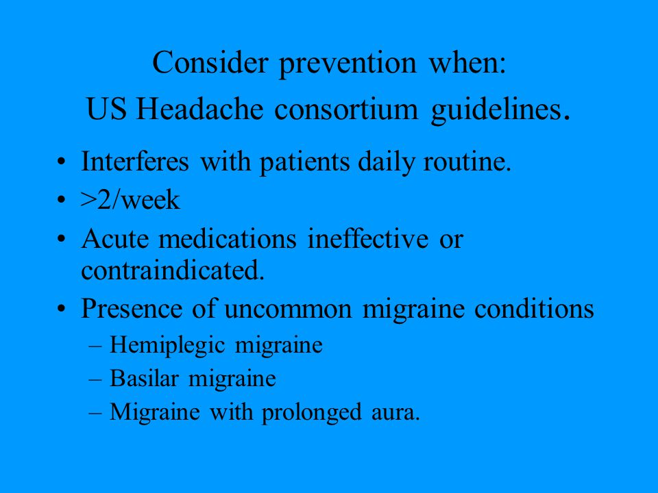 Consider prevention when: US Headache consortium guidelines.