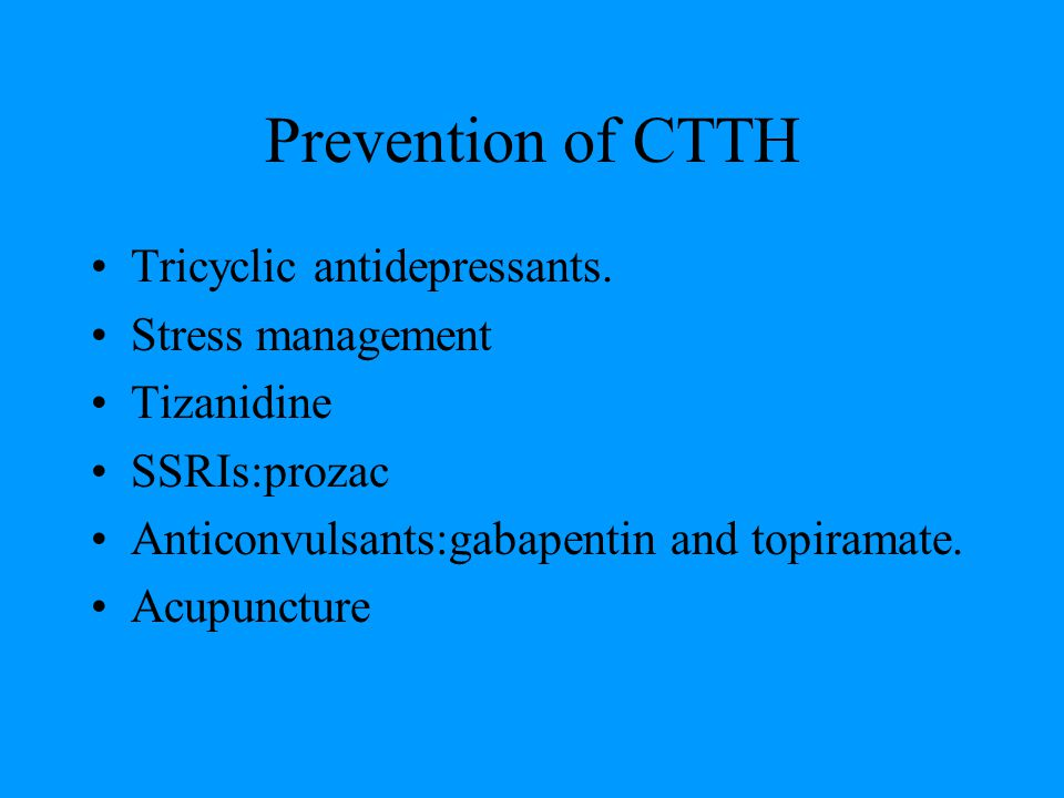Prevention of CTTH Tricyclic antidepressants. Stress management
