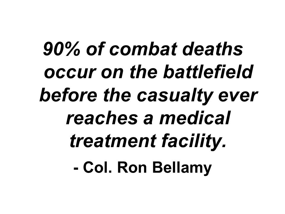 90% of combat deaths occur on the battlefield before the casualty ever reaches a medical treatment facility.