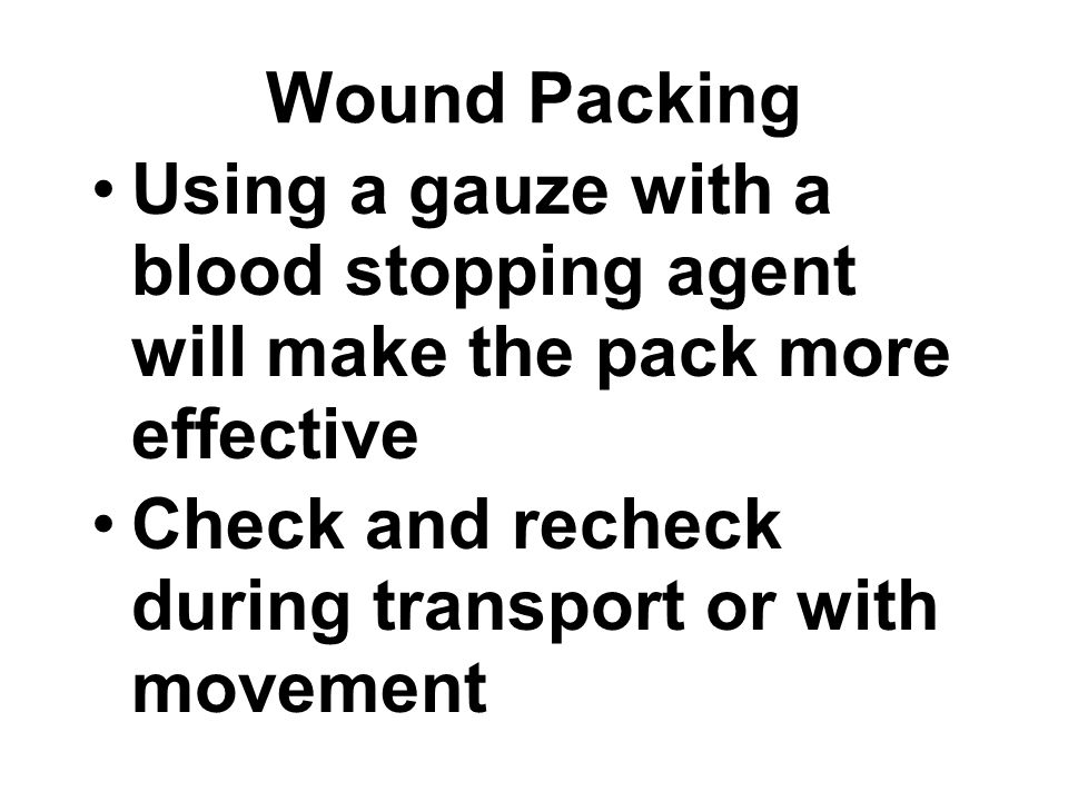 Wound Packing Using a gauze with a blood stopping agent will make the pack more effective.