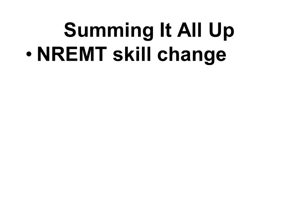 Summing It All Up NREMT skill change