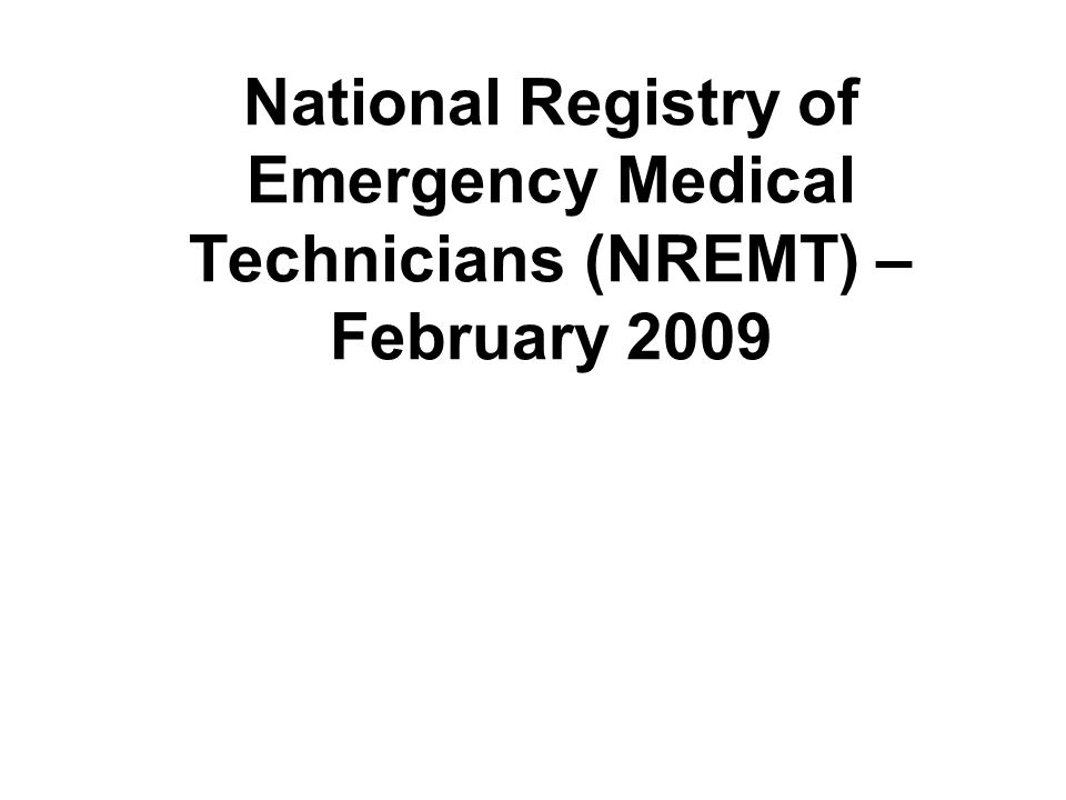 National Registry of Emergency Medical Technicians (NREMT) – February 2009