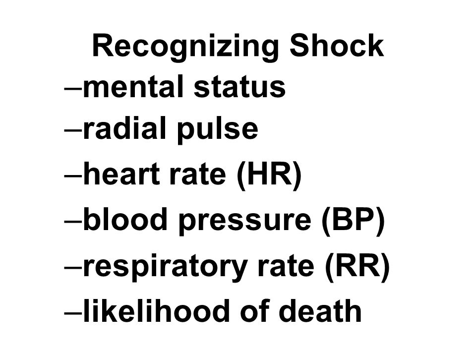 Recognizing Shock mental status. radial pulse. heart rate (HR) blood pressure (BP) respiratory rate (RR)