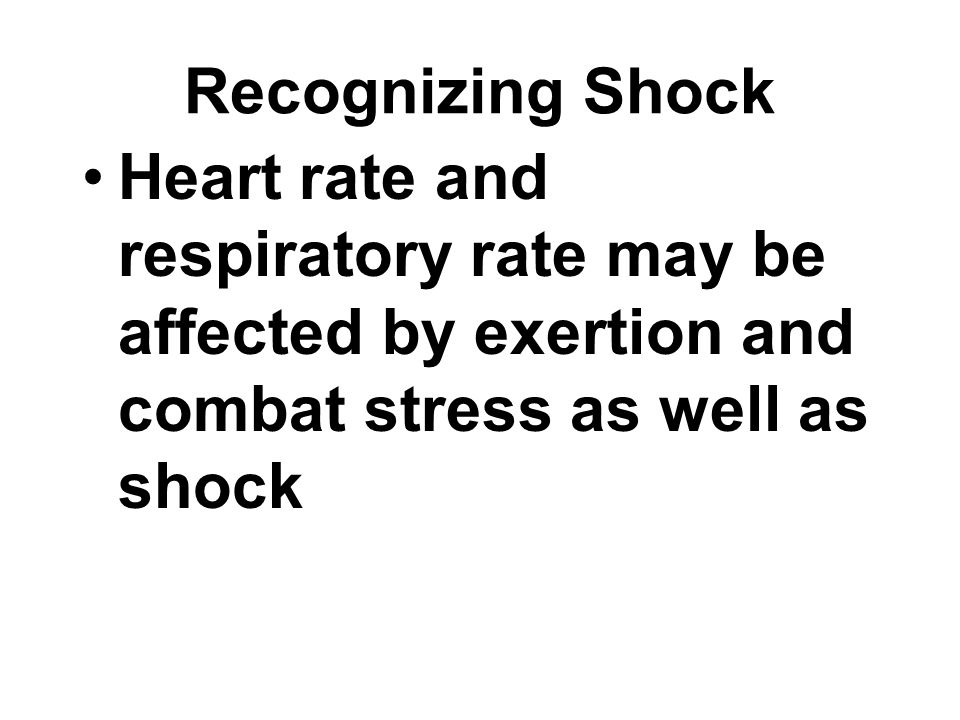 Recognizing Shock Heart rate and respiratory rate may be affected by exertion and combat stress as well as shock.