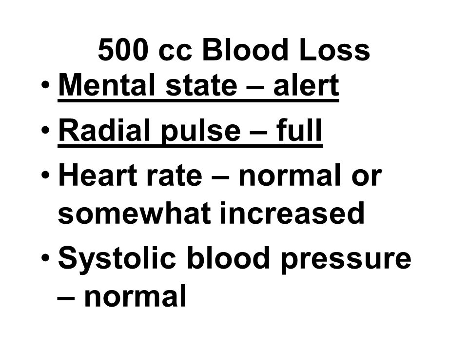 500 cc Blood Loss Mental state – alert. Radial pulse – full. Heart rate – normal or somewhat increased.