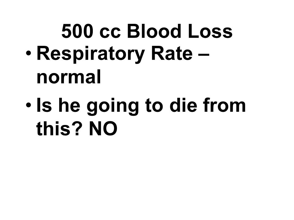 500 cc Blood Loss Respiratory Rate – normal Is he going to die from this NO