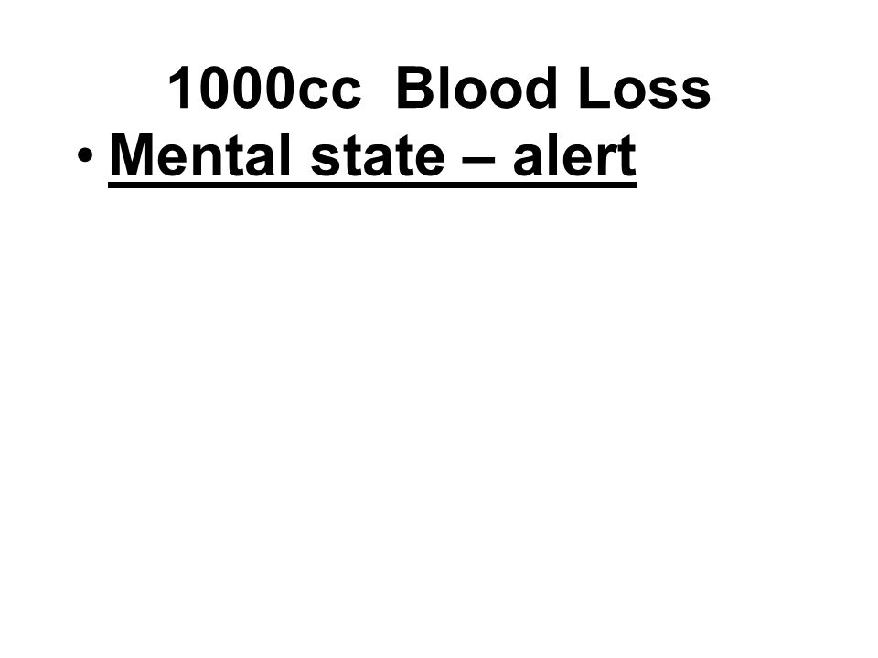 1000cc Blood Loss Mental state – alert