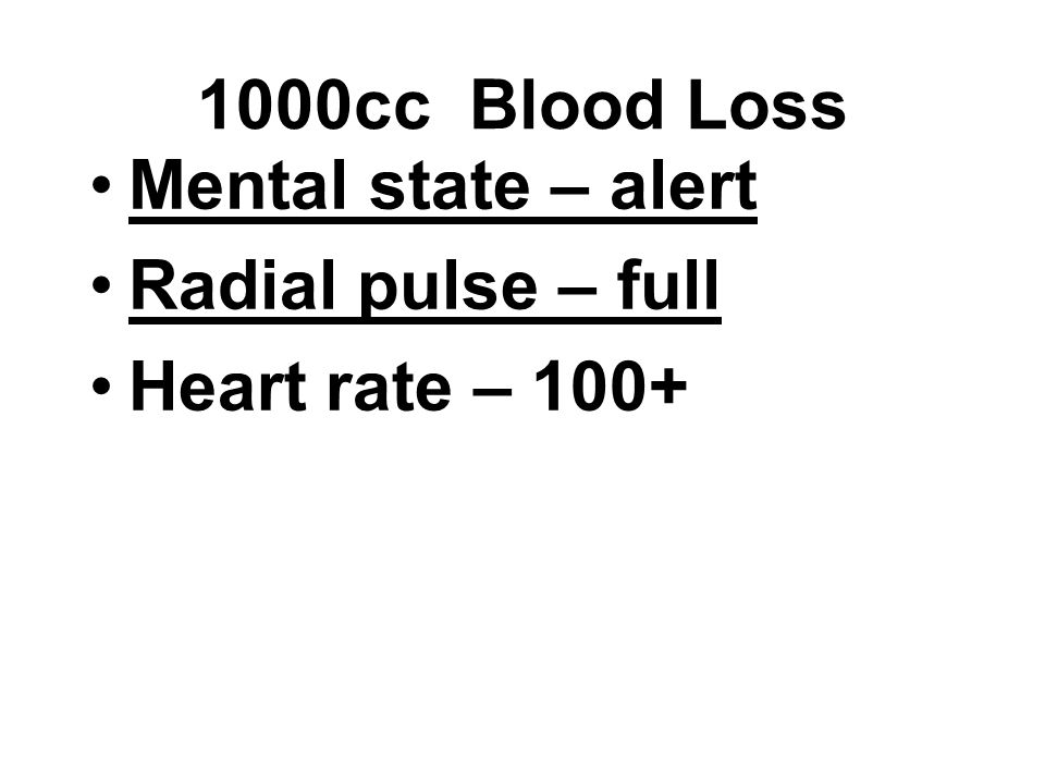1000cc Blood Loss Mental state – alert Radial pulse – full Heart rate – 100+